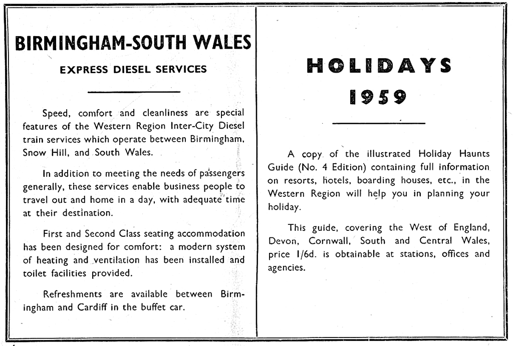 1958-9 advert for diesel services></P> 				  <P 				   This advert for the new class 120 diesel multiple  				   unit services from Birmingham Snow Hill to Worcester, Hereford and  				   Cardiff appeared in the winter 1958/9 timetable for local Western  				   Region services from Birmingham New Street.</P> 				   <IMG SRC=